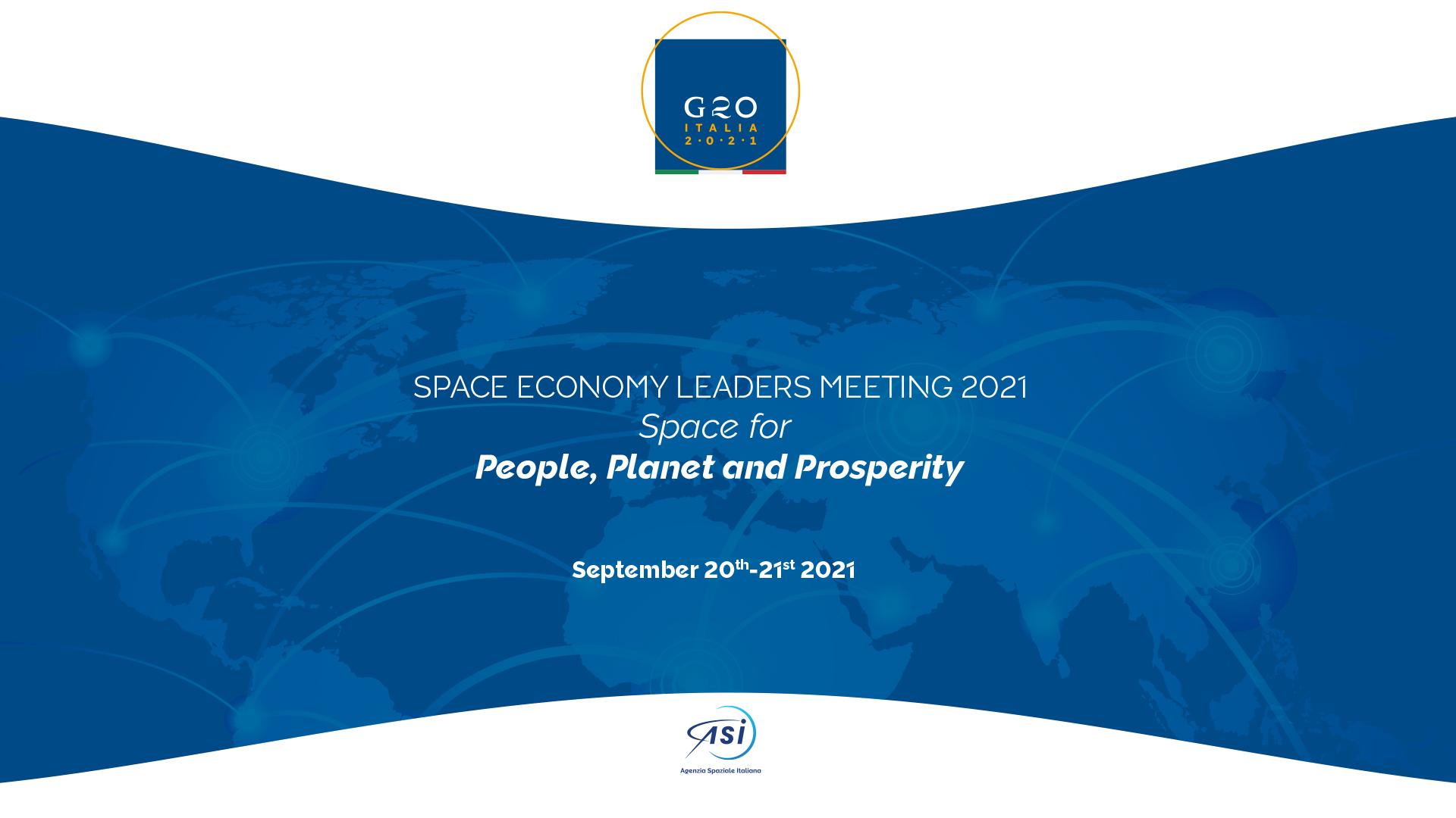 """ASI - L'Agenzia Spaziale Italiana ha aperto le porte al """"G20 Space Economy leaders meeting"""""""